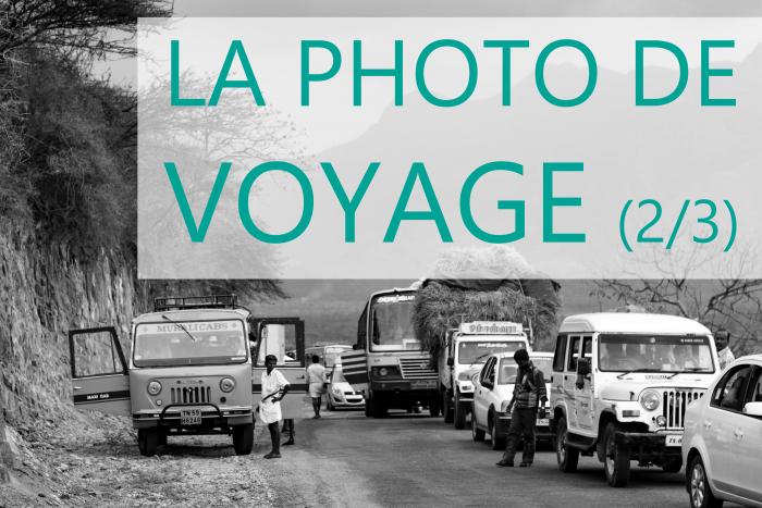 Conseils pour la photo de voyage, deuxième partie
